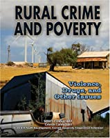 Rural Crime and Poverty: Violence, Drugs, and Other Issues (Youth in Rural North America)