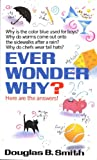 Ever Wonder Why?: Here Are the Answers! (English Edition)