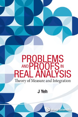 Problems and Proofs in Real Analysis:Theory of Measure and Integration (English Edition)