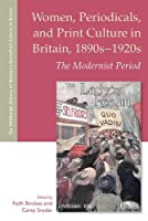 Women, Periodicals and Print Culture in Britain, 1890s-1920s: The Modernist Period (The Edinburgh History of Womens Periodical Culture in Britain)