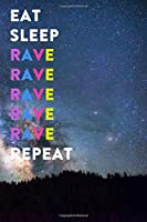 Eat Sleep Rave Repeat: Lined Notebook / Journal Gift, 200 Pages, 6x9, Galaxy Cover, Matte Finish Inspirational Quotes Journal, Notebook, Diary, Composition Book