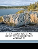 The Yellow Book: An Illustrated Quarterly Volume 10