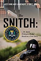 The Snitch: An Agent Without a Badge Based on a True Story