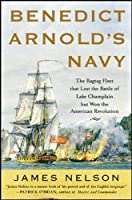 Benedict Arnold's Navy: The Ragtag Fleet That Lost the Battle of Lake Champlain but Won the American Revolution【洋書】 [並行輸入品]