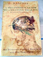 Ramtha, a Beginner's Guide to Creating Reality