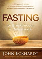 Fasting for Breakthrough and Deliverance: Pray. Believe. Receive.