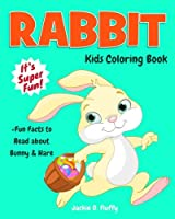 Rabbit Kids Coloring Book: +fun Facts to Read About Bunny & Hare (Gifted Kids Coloring Animals)