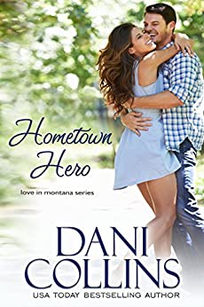 Hometown Hero (Love in Montana Book 1) by [Collins, Dani]