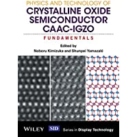Physics and Technology of Crystalline Oxide Semiconductor CAAC-IGZO: Fundamentals (Wiley Series in Display Technology)