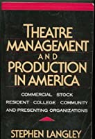 Theatre Management and Production in America: Commercial, Stock, Resident, College, Community, and Presenting Organizations