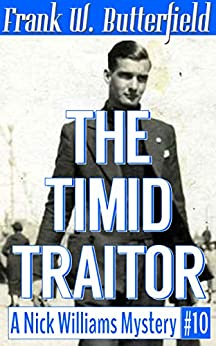 [Butterfield, Frank W.]のThe Timid Traitor (A Nick Williams Mystery Book 10) (English Edition)