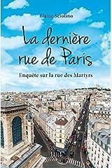 La dernière rue de Paris : Enquête sur la rue des Martyrs Paperback