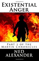 Existential Anger: Part 1 of the Martin Chronicles