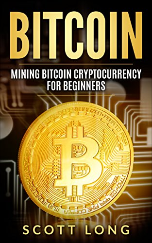 Bitcoin: Mining Bitcoin Cryptocurrency For Beginners (Blockchain, Investing, Guide, Money, Introduction, Trading) (English Edition)