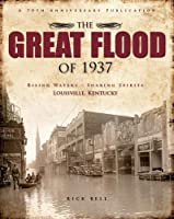 The Great Flood of 1937: Rising Waters - Soaring Spirits Louisville, Kentucky