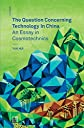The Question Concerning Technology in China: An Essay in Cosmotechnics (Mono)