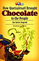 Our World Readers: How Quetzalcoatl Brought Chocolate to the People: British English