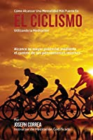 Cómo alcanzar una mentalidad mas fuerte en el ciclismo utilizando la meditacion / How to achieve a stronger mentality in cycling using meditation: Alcance su mayor potencial mediante el control de sus pensamientos internos / Reach their full potential by controlling your inner thoughts