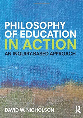 Download Philosophy of Education in Action: An Inquiry-Based Approach 1138843059