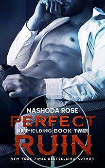 Perfect Ruin (Unyielding Book 2) by [Rose, Nashoda]