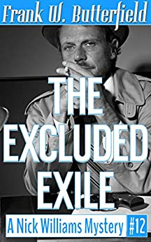 The Excluded Exile (A Nick Williams Mystery Book 12) by [Butterfield, Frank W.]