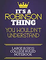 It's A Robinson Thing You Wouldn't Understand Large (8.5x11) College Ruled Notebook: Show you care with our personalised family member books, a perfect way to show off your surname! Unisex books are ideal for all the family to enjoy.
