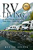 RV Living: A Practical Guide To The Full-Time RV Life (RV Living, RVing, Motorhome, Motor Vehicle, Mobile Home, Boondocks, Camping) (English Edition)