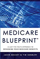 Medicare Blueprint: A Just-the-Facts Approach to Designing Your Medicare Benefits