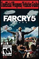 Far Cry 5: Unofficial Weapons/Vehicles Guide [並行輸入品]