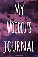 My Woodcuts Journal: The perfect gift for the artist in your life - 119 page lined journal!
