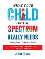 What Your Child on the Spectrum Really Needs: Advice From 12 Autistic Adults