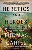 Heretics and Heroes: How Renaissance Artists and Reformation Priests Created Our World (Hinges of History) [並行輸入品]