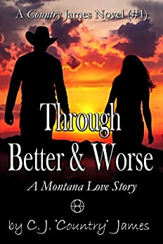 "Through Better & Worse: a Montana Love Story (A Country James Novel Book 1) by [James, C. J. ""Country""]"
