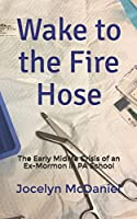 Wake to the Fire Hose: The Early Midlife Crisis of an Ex-Mormon in PA School