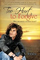 Too Hurt to Forgive: Who can mend a broken heart?