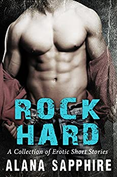 Rock Hard: A Collection of Erotic Short Stories by [Sapphire, Alana]