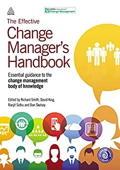 The Effective Change Manager's Handbook: Essential Guidance to the Change Management Body of Knowledge by [Busby, Nicola]