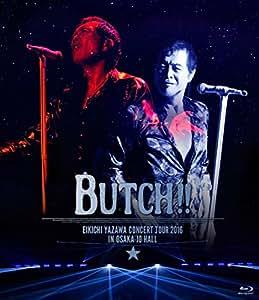 EIKICHI YAZAWA CONCERT TOUR 2016「BUTCH!!」IN OSAKA-JO HALL [Blu-ray]