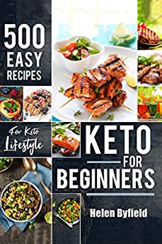Keto For Beginners: 500 Easy Recipes For Keto Lifestyle ( Ketogenic cookbook ) by [Byfield, Helen]