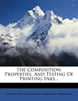 The Composition, Properties, and Testing of Printing Inks...