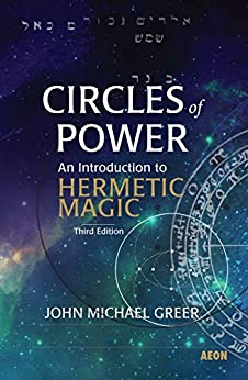 Circles of Power: An Introduction to Hermetic Magic by [Greer, John Michael]