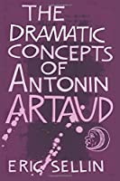The Dramatic Concepts of Antonin Artaud