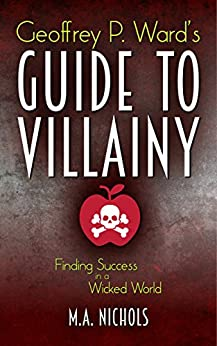 Geoffrey P. Ward's Guide to Villainy (Villainy Consultant Series Book 1) by [Nichols, M.A.]