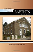 Historical Dictionary of the Baptists (Historical Dictionaries of Religions, Philosophies and Movements)