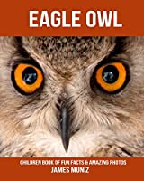 Eagle Owl: Children Book of Fun Facts & Amazing Photos