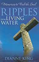 Ripples from Living Water: Memories to Feed the Soul