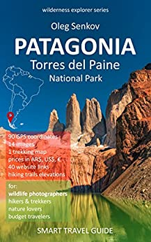 PATAGONIA, Torres del Paine National Park: Smart Travel Guide for Nature Lovers, Hikers, Trekkers, Photographers (Wilderness Explorer Book 2) by [Senkov, Oleg]