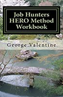 Job Hunters Hero Method Workbook: Meeting and Beating the Challenges of the Hunt