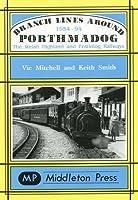Branch Lines Around Porthmadog 1954-94: the Welsh Highland and Festiniog Railways (Narrow Gauge)