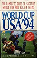 World Cup USA '94: The Complete Guide to Soccer's World Cup and All 24 Teams